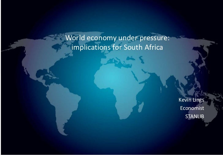 World economy under pressure: implications for South Africa                                 Kevin Lings                   ...