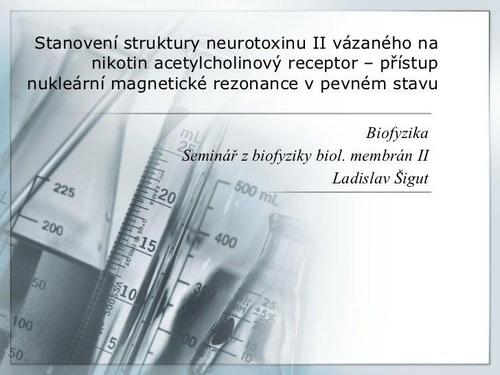 Stanovení struktury neurotoxinu II vázaného na nikotin acetylcholinový receptor – přístup nukleární magnetické rezonance v...