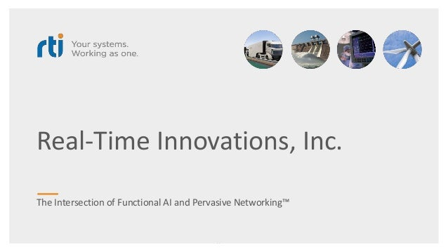 Real-Time Innovations, Inc. The Intersection of Functional AI and Pervasive Networking™