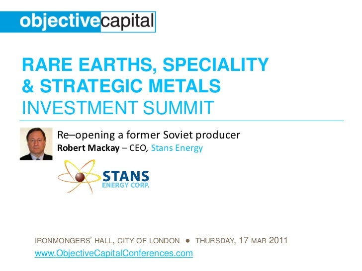 RARE EARTHS, SPECIALITY& STRATEGIC METALSINVESTMENT SUMMIT      Re–opening a former Soviet producer      Robert Mackay – C...