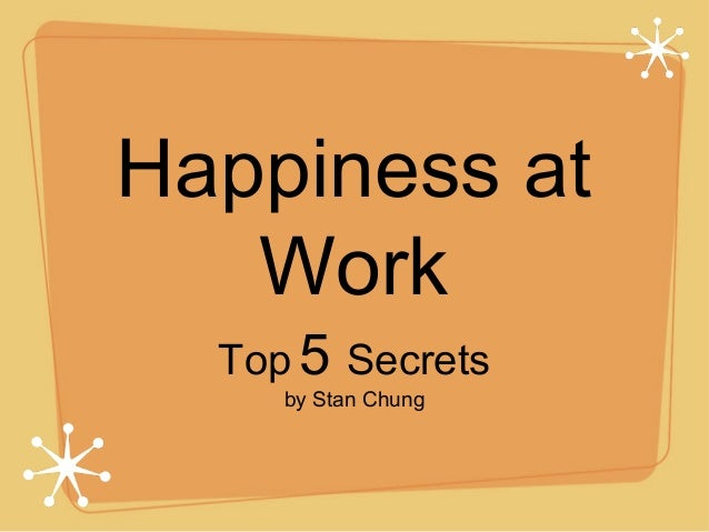 Happiness at Work Top 5 Secrets by Stan Chung