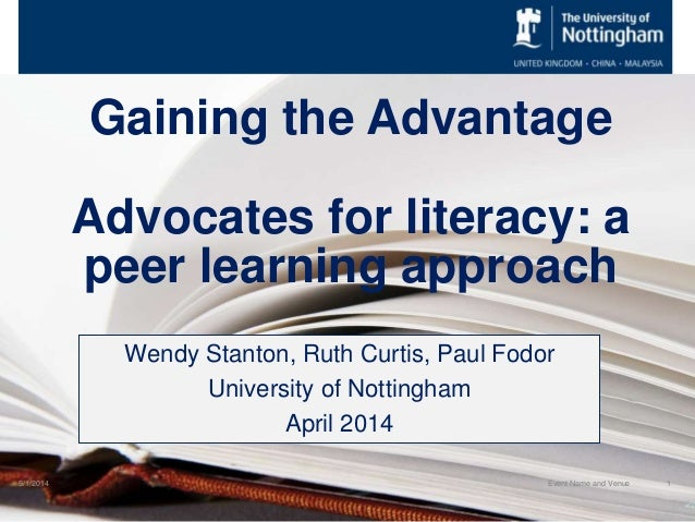 Gaining the Advantage Advocates for literacy: a peer learning approach Wendy Stanton, Ruth Curtis, Paul Fodor University o...