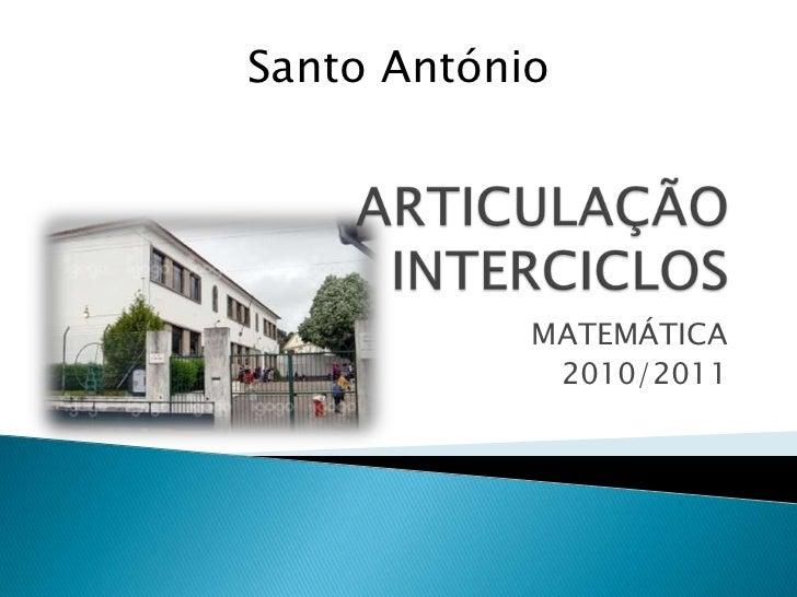 ARTICULAÇÃO INTERCICLOS<br />MATEMÁTICA<br />2010/2011<br />Santo António<br />