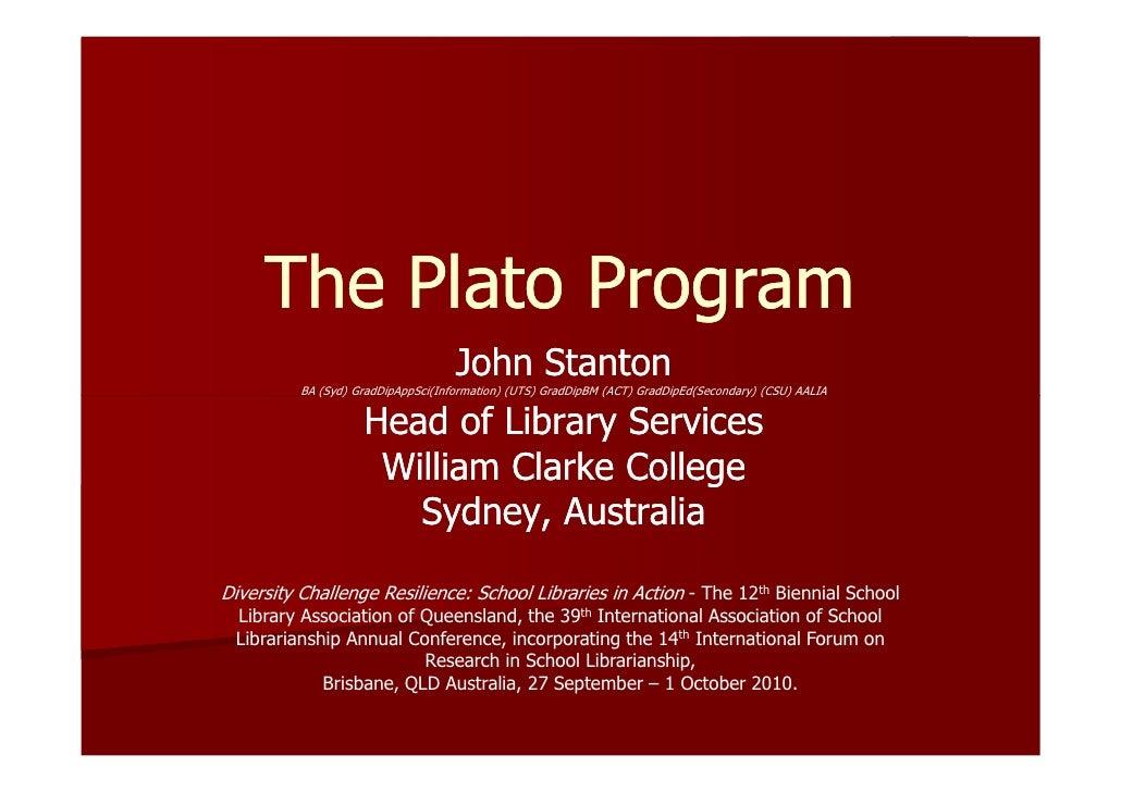 The Plato Program                                    John Stanton          BA (Syd) GradDipAppSci(Information) (UTS) GradD...