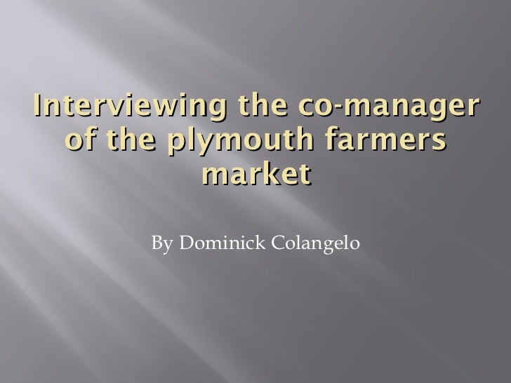 Interviewing the co-manager of the plymouth farmers market <ul><li>By Dominick Colangelo </li></ul>