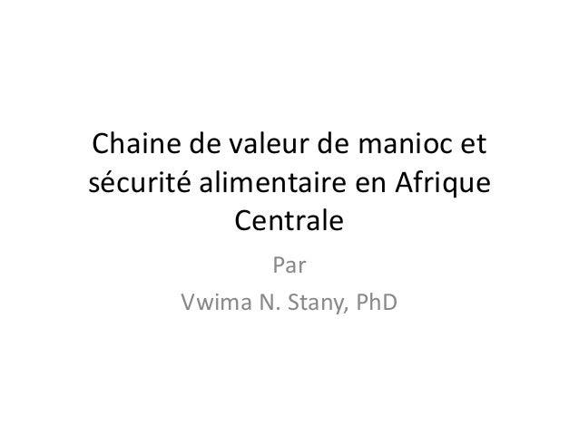 Chaine de valeur de manioc et sécurité alimentaire en Afrique Centrale Par Vwima N. Stany, PhD