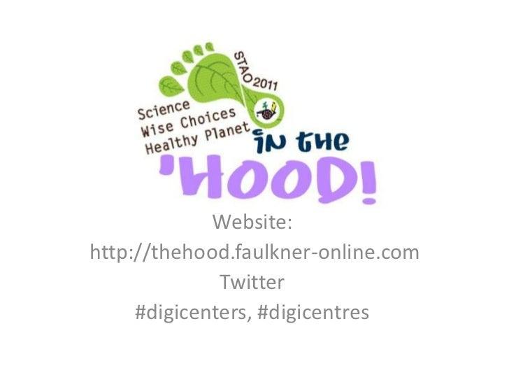 Website:http://thehood.faulkner-online.com              Twitter     #digicenters, #digicentres