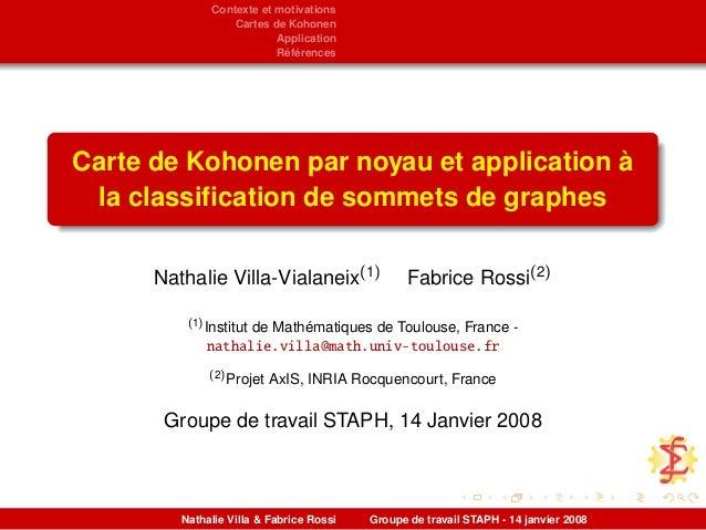 Contexte et motivations Cartes de Kohonen Application Références Carte de Kohonen par noyau et application à la classificat...