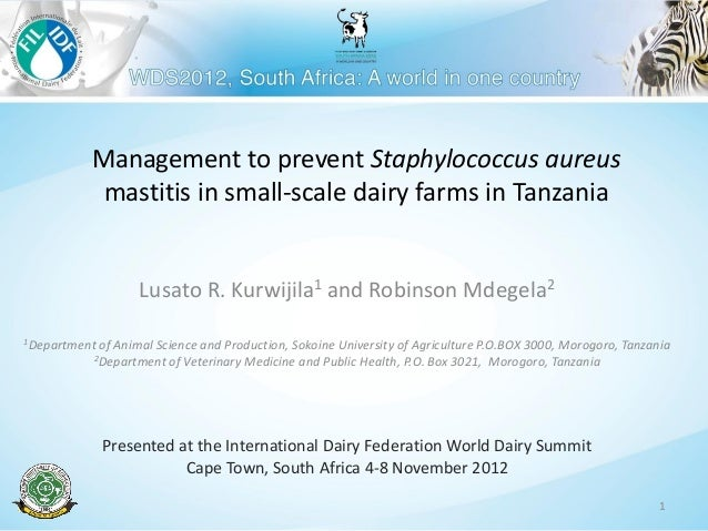 Management to prevent Staphylococcus aureus mastitis in small-scale dairy farms in Tanzania Lusato R. Kurwijila1 and Robin...