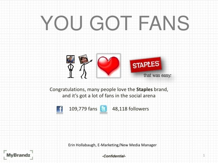 1<br /> YOU GOT FANS<br />Congratulations, many people love the Staples brand,<br />and it's got a lot of fans in the soci...