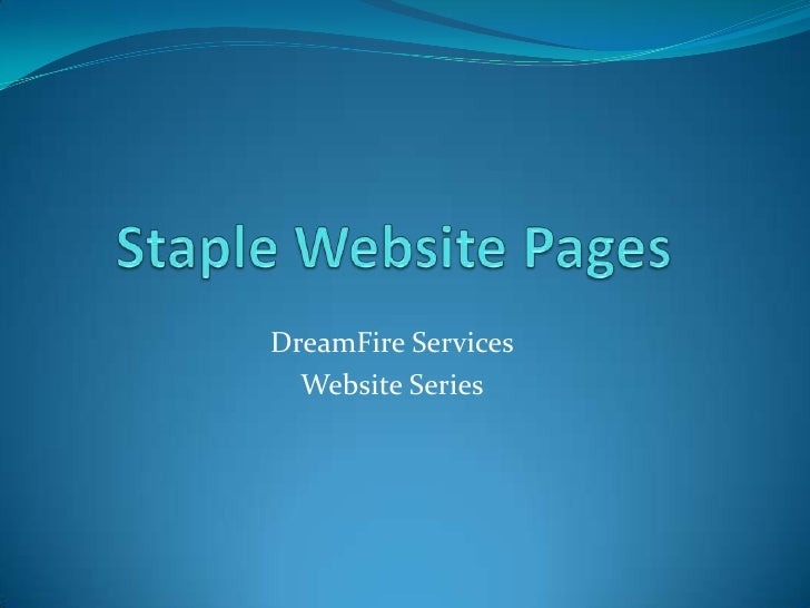 Staple Website Pages<br />DreamFire Services<br />Website Series<br />
