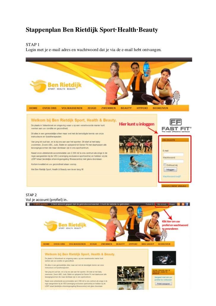 Stappenplan Ben Rietdijk Sport·Health·BeautySTAP 1Login met je e-mail adres en wachtwoord dat je via de e-mail hebt ontvan...