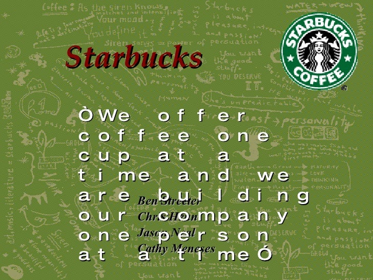 "Starbucks Ben Streeter Chris Henn Jason Neal Cathy Meneses "" We offer coffee one cup at a time and we are building our com..."