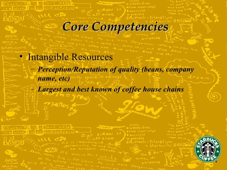 """starbucks core competencies Starbucks """"we offer coffee one cup at a time and we are building our company one person at a time"""" core competencies • human resources."""