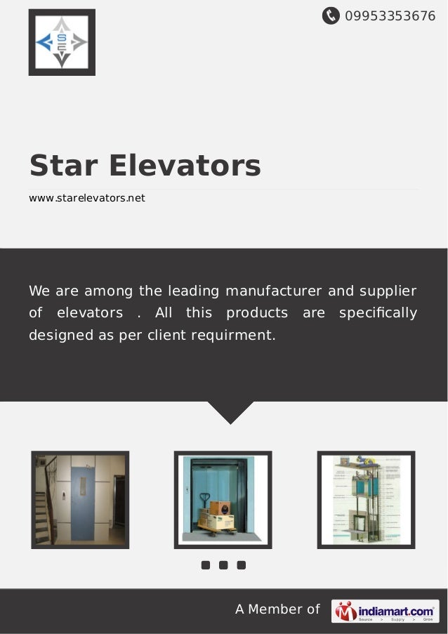 09953353676 A Member of Star Elevators www.starelevators.net We are among the leading manufacturer and supplier of elevato...