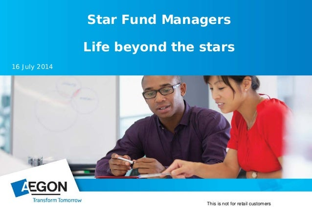 Star Fund Managers Life beyond the stars 16 July 2014 This is not for retail customers