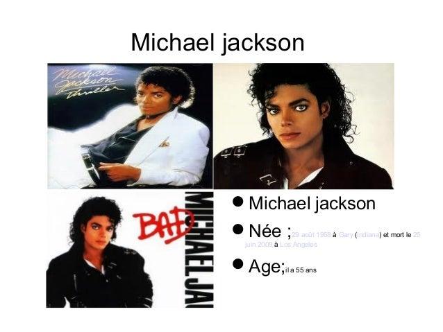 Michael jackson        Michael jackson        Née ;          29 août 1958 à Gary (Indiana) et mort le 25         juin 20...