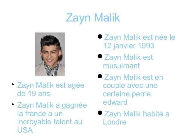 Zayn Malik                           Zayn Malik est née le                            12 janvier 1993                    ...