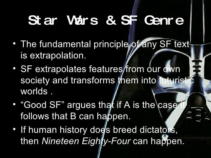 Star Wars & SF Genre <ul><li>The fundamental principle of any SF text is extrapolation. </li></ul><ul><li>SF extrapolates ...