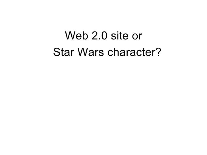 <ul><li>Web 2.0 site or Star Wars character? </li></ul>