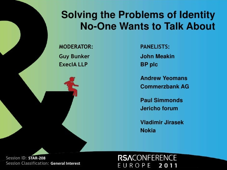 Solving the Problems of Identity <br />No-One Wants to Talk About<br />MODERATOR:<br />Guy Bunker<br />ExecIA LLP<br />PAN...