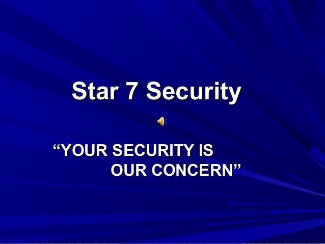 "Star 7 SecurityStar 7 Security """"YOUR SECURITY ISYOUR SECURITY IS OUR CONCERN""OUR CONCERN"""