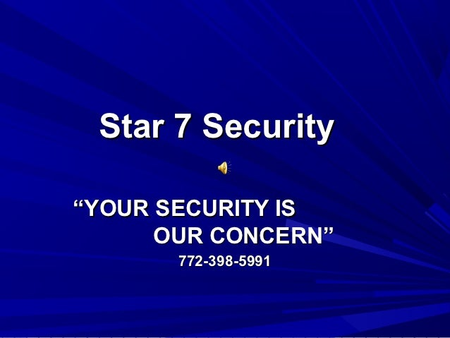 """Star 7 Security""""YOUR SECURITY IS      OUR CONCERN""""       772-398-5991"""
