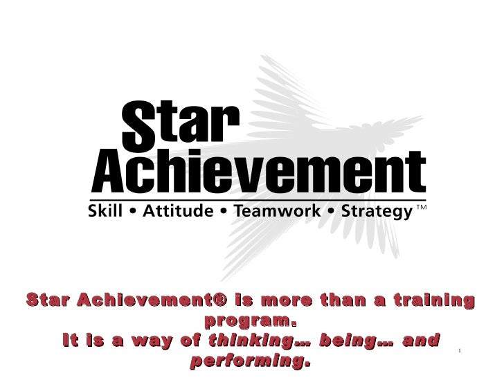 Star Achievement® is more than a training program. It is a way of  thinking… being… and performing.