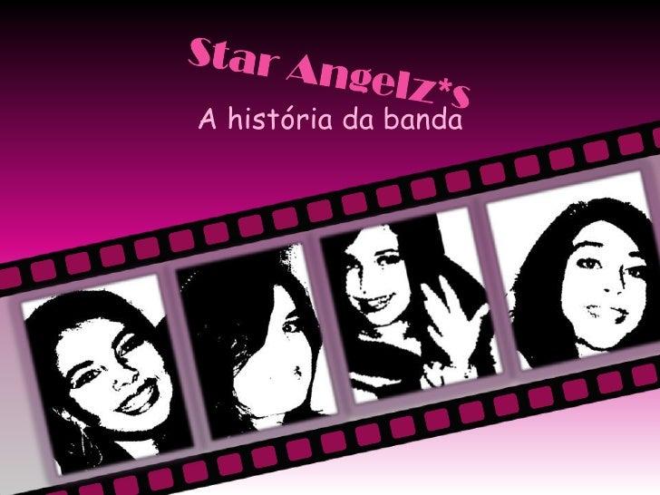 Star Angelz*s<br />A história da banda<br />