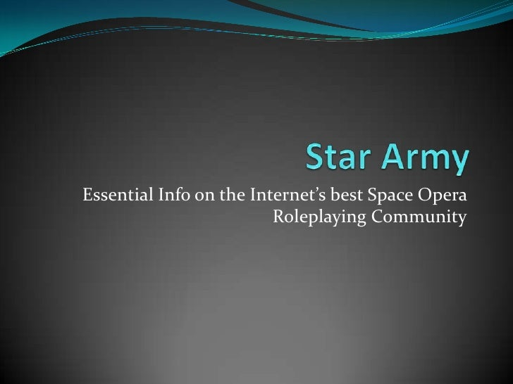 Star Army<br />Essential Info on the Internet's best<br /> Space Opera Roleplaying Community<br />
