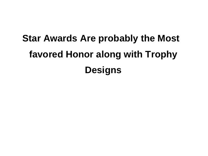 Star Awards Are probably the Most favored Honor along with Trophy Designs