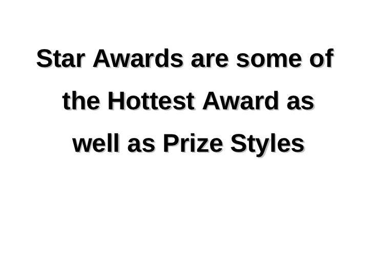 Star Awards are some of the Hottest Award as well as Prize Styles