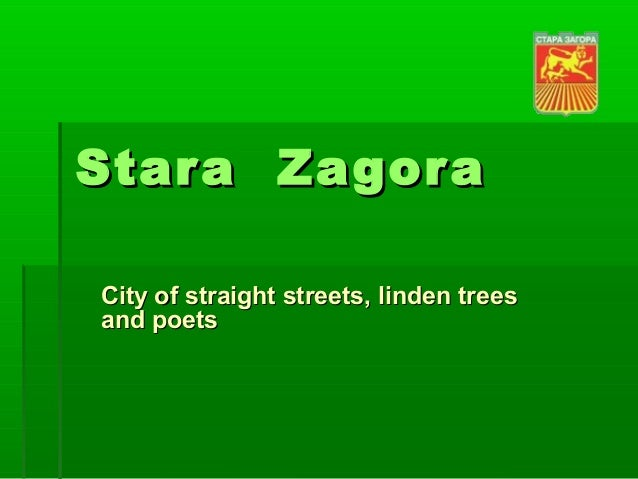 StaraStara ZagoraZagora City of straight streets, liCity of straight streets, lindennden treestrees and poetsand poets