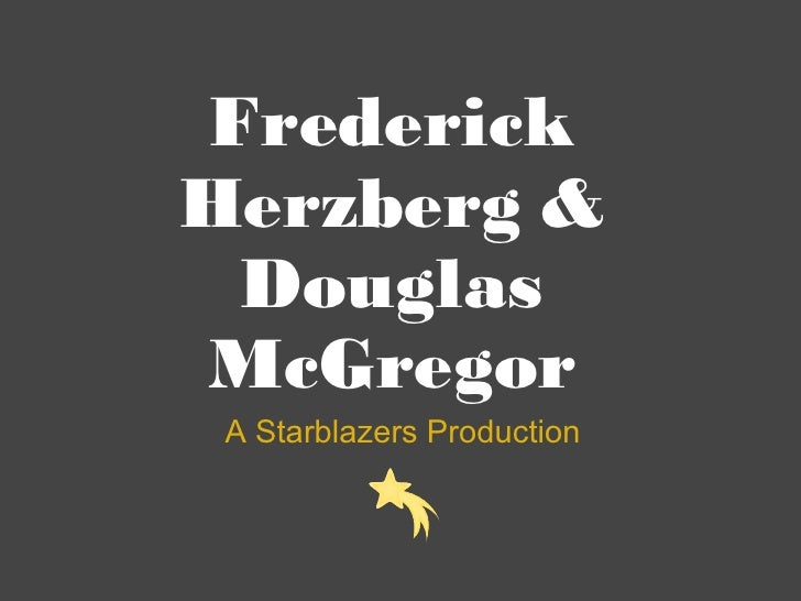 Frederick Herzberg & Douglas McGregor A Starblazers Production