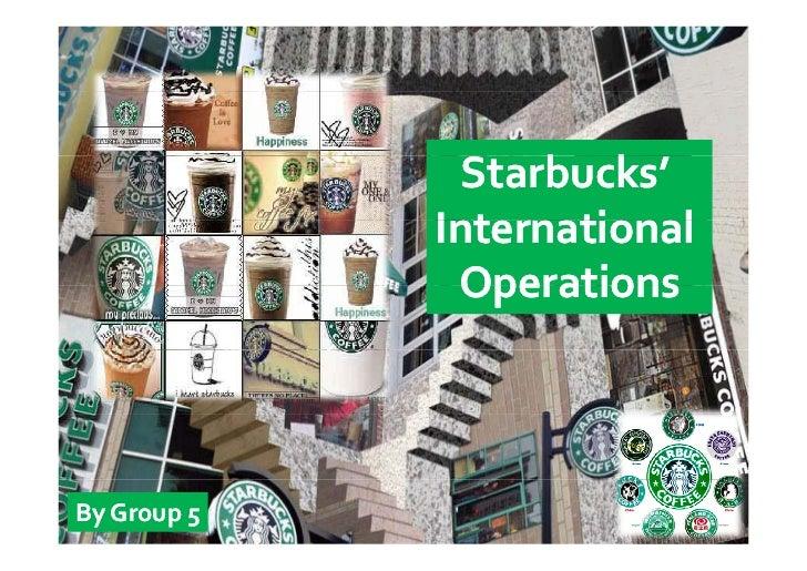 Starbucks'                    b k              International               Operations    ByGroup5