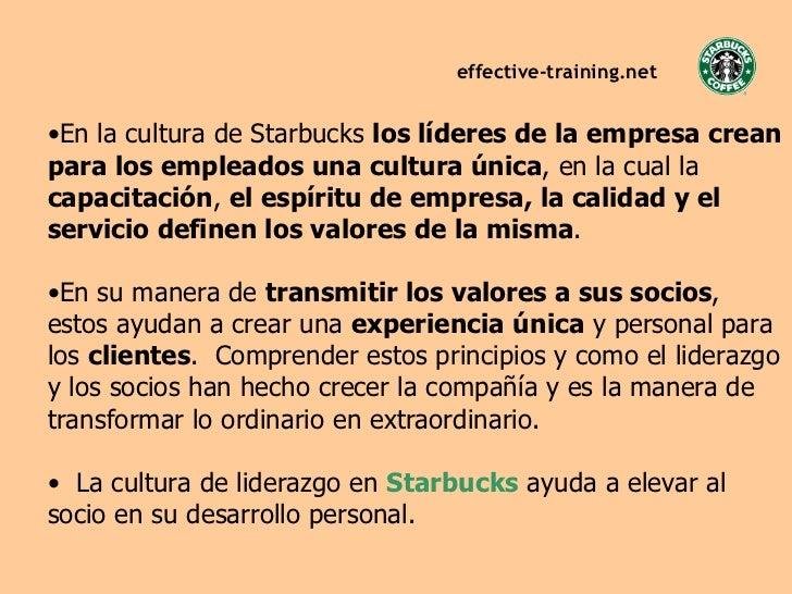 Todos los trabajadores de Starbucks son socios de la empresa. Aunque los trabajadores en la misma también tienen cargos específicos, incluyendo meseros y supervisores de turno, la empresa Starbucks hace referencia a sus empleados como