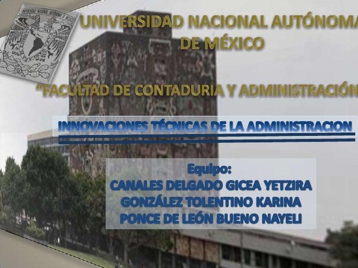 """UNIVERSIDAD NACIONAL AUTÓNOMA DE MÉXICO<br />""""FACULTAD DE CONTADURIA Y ADMINISTRACIÓN""""<br />INNOVACIONES TÉCNICAS DE LA AD..."""