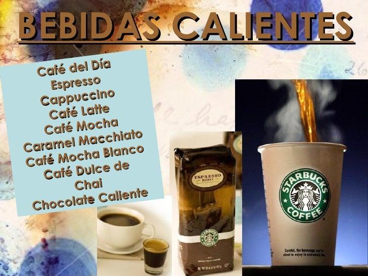 BEBIDAS CALIENTES Café del Día Espresso Cappuccino Café Latte Café Mocha Caramel Macchiato Café Mocha Blanco Café Dulce de...