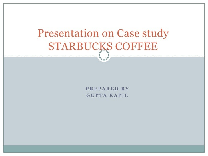 Presentation on Case studySTARBUCKS COFFEE<br />Prepared By<br />Gupta Kapil<br />