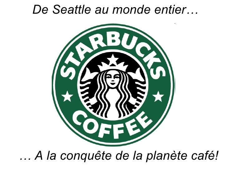 …  A la conquête de la planète café! De Seattle au monde entier…