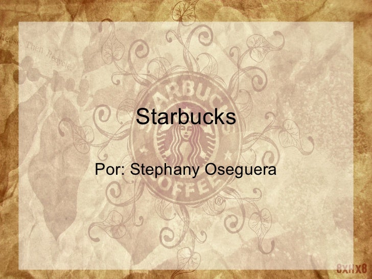 Starbucks Por: Stephany Oseguera