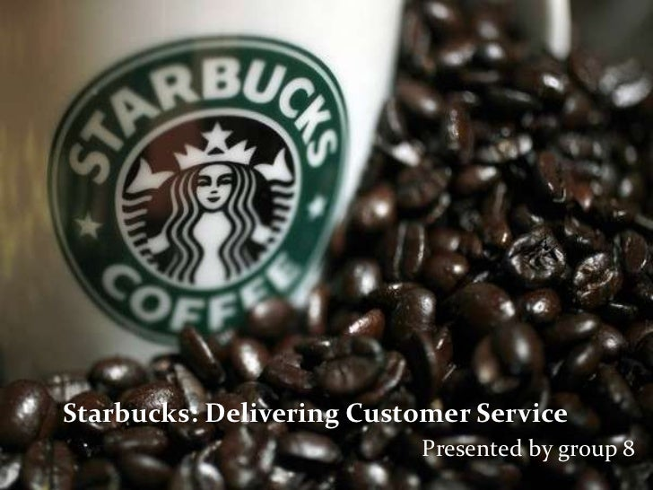 Starbucks: Delivering Customer Service                          Presented by group 8