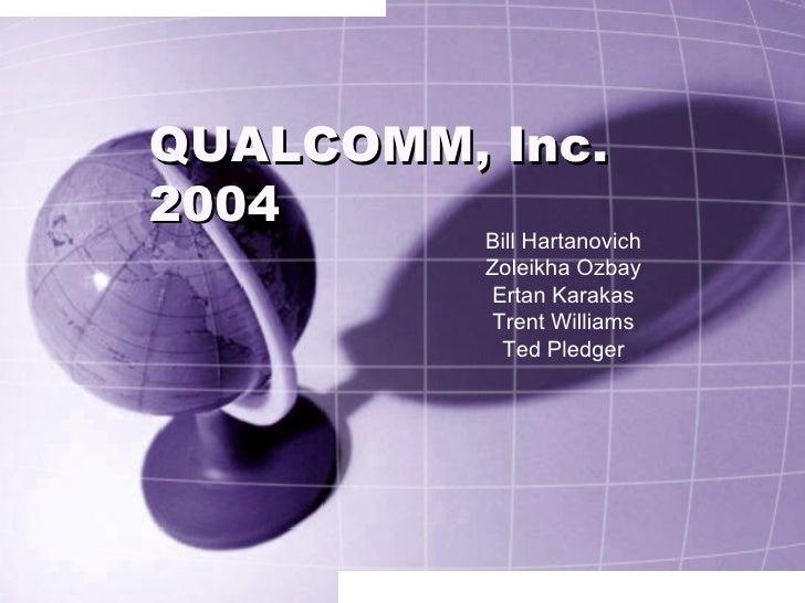 QUALCOMM, Inc.  2004 Bill Hartanovich Zoleikha Ozbay Ertan Karakas Trent Williams Ted Pledger