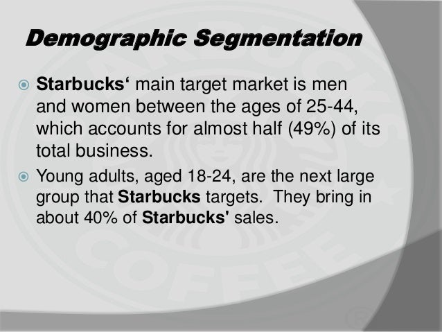 starbucks coffee segmentation and target market essay Chapter 8: segmenting and targeting markets market segmentation is a very resourceful the last group which are apart of starbucks' target market are.