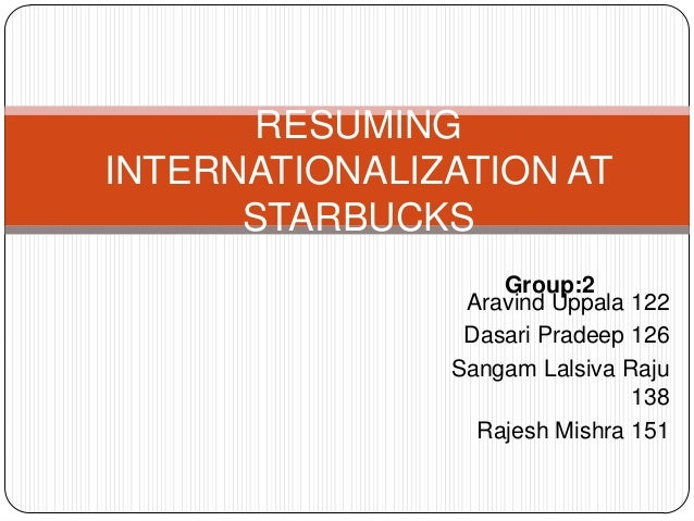 """resuming internationalization at starbucks As """"to inspire and nurture the human spirit – one person, one cup and one neighborhood at a time"""" (starbuck, nd) starbucks mission stateme."""