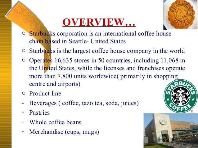 an overview of the starbucks corporation Starbucks corporation overview size 5000 + employees  glassdoor (2013) starbucks overview retreived on oct 22nd, 2013 from.