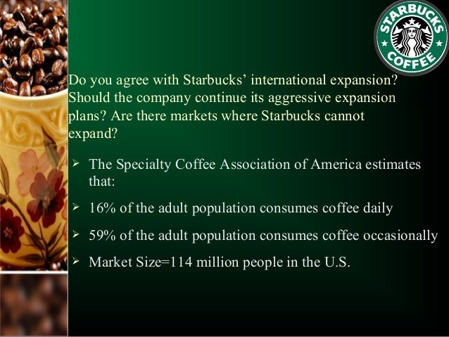 effects of the expansion of starbucks This means 'localising,' by branding itself within china as a chinese drinks brand , would've potentially harmed starbucks growth in the country.