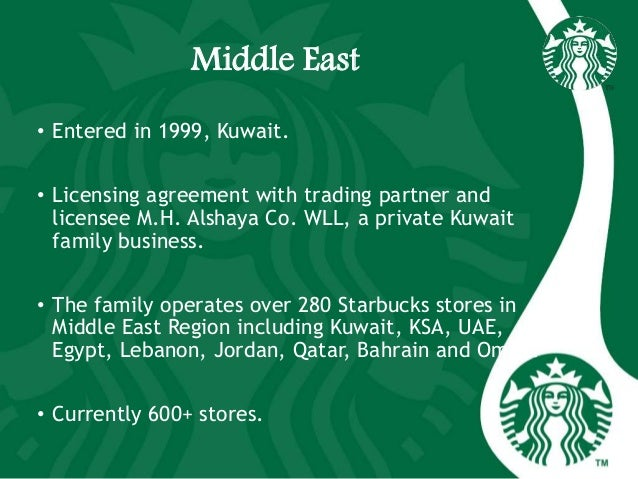Middle East • Entered in 1999, Kuwait. • Licensing agreement with trading partner and licensee M.H. Alshaya Co. WLL, a pri...