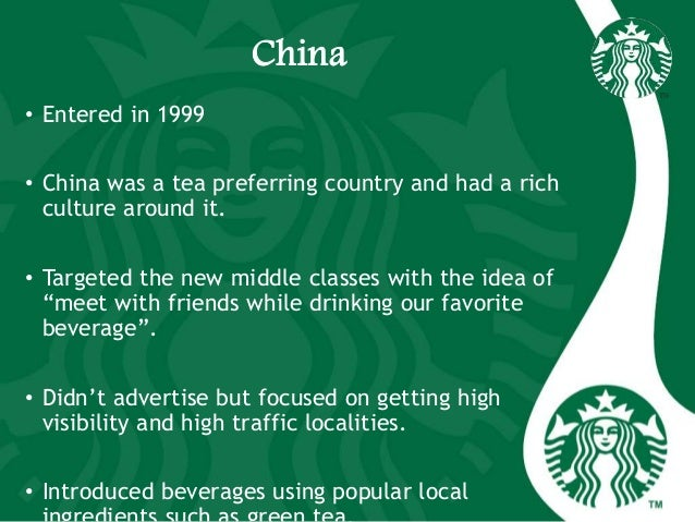 China • Entered in 1999 • China was a tea preferring country and had a rich culture around it. • Targeted the new middle c...