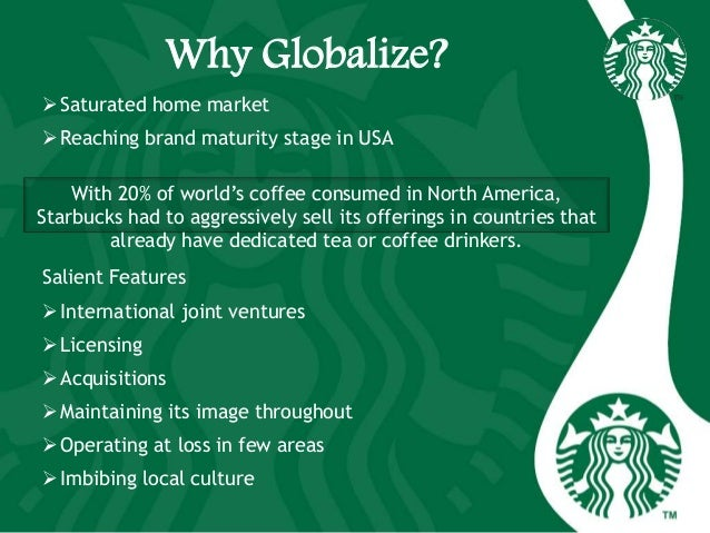 Why Globalize? Saturated home market Reaching brand maturity stage in USA Salient Features International joint ventures...